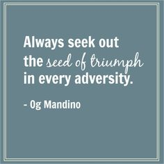 Always seek out the seed of triumph in every adversity. Adversity Quotes, Best Success Quotes, Artist Quotes, Seeds, Messages, Inspiration, Modern, Biblical Inspiration, Trendy Tree