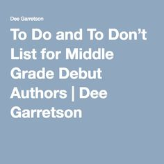 To Do and To Don't List for Middle Grade Debut Authors | Dee Garretson