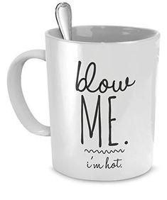 Blow Me I'm Hot Coffee Cup Mug - Blow Me I'm Hot Graphic Mug 11 ounce mug Safe for Microwave and dishwasher. Blow Me I'm Hot Coffee Cup Mug Glass Coffee Mugs, Ceramic Coffee Cups, Unique Coffee Mugs, Coffee Gifts, Hot Coffee, Gifts In A Mug, Coffee Cup Crafts, Best Coffee Mugs, Coffee Talk