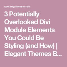 3 Potentially Overlooked Divi Module Elements You Could Be Styling (and How) | Elegant Themes Blog