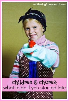 Having trouble getting your kids to help around the house? Feel like you started to late? This post explore ways to get your children on board with chores -- even if you didn't start when they were little.
