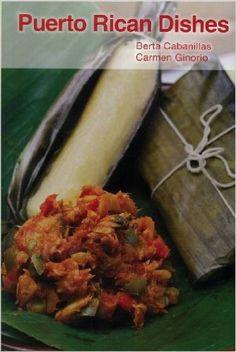 """""""Puerto Rican Dishes"""" by Berta Cabanillas & Carmen Ginorio, (first edition 1956) La Editorial Universidad de Puerto Rico: 9780847727834: Amazon.com: Books, last edition: 2009"""