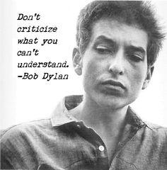 Don't criticize… – Bob Dylan