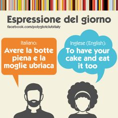 Italian / English idiom: to have your cake and eat it too