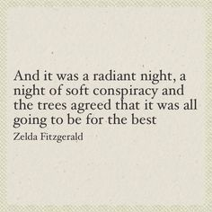 """""""And it was a radiant night, a night of soft conspiracy ..."""" -Zelda Fitzgerald"""