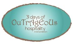 31 Days of Outrageous Hospitality with Kristin Schell (this series might have some very interesting and thought-provoking ideas!)