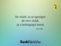 Aki vitázik, az az igazságot, aki nem vitázik, az a boldogságot keresi. - Carla Galli, www.bankracio.hu idézet