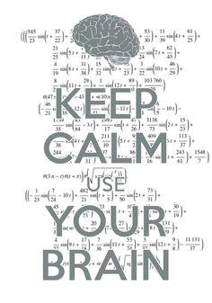 keep calm use your brain / created with Keep Calm and Carry On for iOS #keepcalm #math #brain