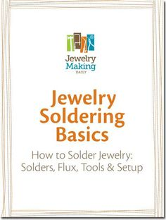 Learn everything you need to know about soldering jewelry in this free tutorial from Jewelry Making Daily.