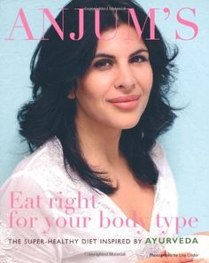 Anjum's Eat Right for Your Body Type: The Super-healthy Diet Inspired by Ayurveda . $4.39