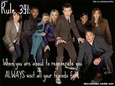 Rule 341:When you are about to regenerate you ALWAYS visit all your friends first.  SUBMISSION!!!! {Image Credit}