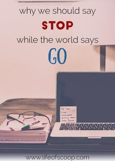 "Headlines scream to ""Get more done NOW!"" I'm thinking how to be okay when things don't get done. Read here for 3 tips to say stop when the world says go."
