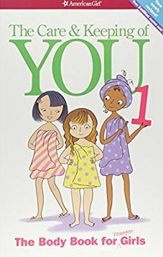 The Care And Keeping Of You Body Book For Younger Girls Revised Edition