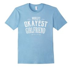 World's Okayest Girlfriend T Shirt Funny Dating Tee