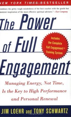 The Power of Full Engagement: Managing Energy, Not Time, Is the Key to High Performance and Personal Renewal: Jim Loehr, Tony Schwartz: 9780743226752 Good Books, Books To Read, My Books, Reading Lists, Book Lists, Spiritual Advisor, Spiritual Life, Just Dream, Humor