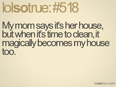 magically becomes my house (like it magically became my dog when the poop had to be scooped or the litter box emptied)