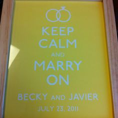 keep calm and marry on. (gift from coworkers...from etsy)