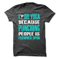 I DO YOGA BECAUSE PUNCHING PEOPLE IS FROWNED UPON -Shir - #disney tee #tshirt typography. I WANT THIS => https://www.sunfrog.com/LifeStyle/I-DO-YOGA-BECAUSE-PUNCHING-PEOPLE-IS-FROWNED-UPON-Shirts[Hot].html?68278
