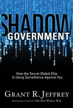 Shadow Government: How The Secret Global Elite Is Using Surveillance Against You  by Grant R. Jeffrey