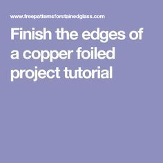 Finish the edges of a copper foiled project tutorial Stained Glass Studio, Making Stained Glass, Stained Glass Projects, Stained Glass Patterns, Mosaic Glass, Mosaic Tiles, Fused Glass, Glass Art, Mosaics