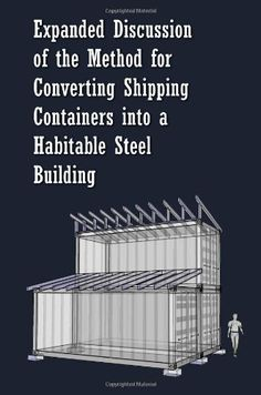 ⌂ The Container Home ⌂ Expanded Discussion: of the Method for Converting Shipping Containers into a Habitable Steel Building by Paul Sawyers