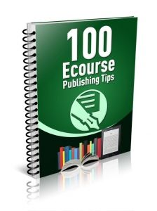 100 Ecourse Publishing Tips -   This ebook will give you 100 ecourse publishing techniques. They will help you successfully publish follow-up autoresponder ecourses that you can use as freebies or paid products. They will will persuade people to subscribe to your opt-in list. Plus it will show you how to increase your traffic, sales and affiliate commissions.