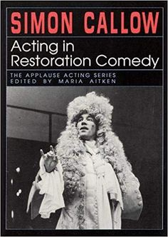 Acting in Restoration Comedy (Applause Acting Series): Maria Aitken, Simon Callow: 0073999143867: Amazon.com: Books