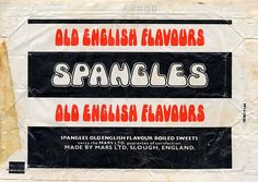 Spangles: Old English Flavour wrapper. Spangles were big in the but actually they originated in the Made by Mars.