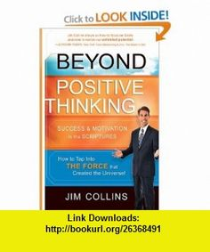 Beyond Positive Thinking Success and Motivation in the Scriptures (9781616382636) Jim Collins , ISBN-10: 1616382635  , ISBN-13: 978-1616382636 ,  , tutorials , pdf , ebook , torrent , downloads , rapidshare , filesonic , hotfile , megaupload , fileserve