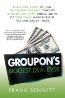 Groupon's Biggest Deal Ever: The Inside Story of How One Insane Gamble, Tons of Unbelievable Hype, and Millions of Wild Deals Made Billions for One Ballsy Joker, by Frank Sennett