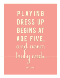 Kate Spade quote print- I should put this in my closet