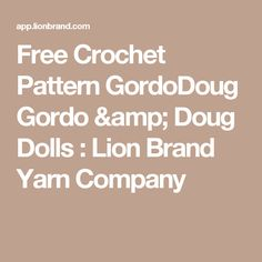 Free Crochet Pattern GordoDoug Gordo & Doug Dolls : Lion Brand Yarn Company