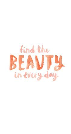 Find the beauty in every day iPhone wallpaper on LaurenConrad.com/?utm_content=buffer47401&utm_medium=social&utm_source=pinterest.com&utm_campaign=buffer