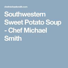 Southwestern Sweet Potato Soup - Chef Michael Smith