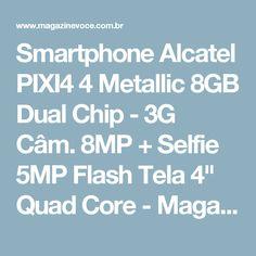 "Smartphone Alcatel PIXI4 4 Metallic 8GB Dual Chip - 3G Câm. 8MP + Selfie 5MP Flash Tela 4"" Quad Core - Magazine Toninhombpromove"