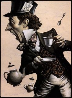 """Yes that's it"" said the Hatter with a sigh' ""it's always tea time."""