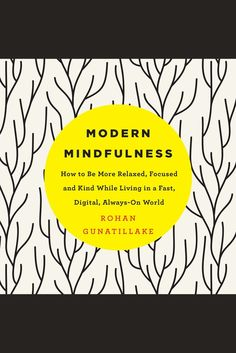 Always-On World Modern Mindfulness: How to Be More Relaxed and Kind While Living in a Fast Digital Focused