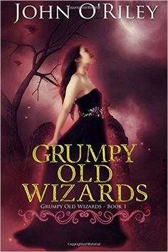 Grumpy Old Wizards by John O'Riley - BookBub Free Kindle Books, Free Ebooks, Love Book, Book 1, Fiction And Nonfiction, Best Selling Books, Free Reading, My Books, Wizards