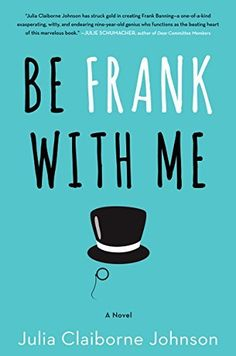 If you're looking for a hilarious read, check out Be Frank with Me by Julia Claiborne Johnson.
