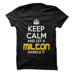 Keep Calm And Let ... MILTON Handle It - Awesome Keep C - #casual tee #navy sweater. WANT IT => https://www.sunfrog.com/Hunting/Keep-Calm-And-Let-MILTON-Handle-It--Awesome-Keep-Calm-Shirt-.html?68278