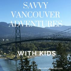 Top savvy things to do in Vancouver with your kids that are easy on the wallet - Savvy Family Travels New Travel, Canada Travel, Travel Goals, Travel With Kids, Family Travel, Canada Trip, Family Trips, Family Vacations, Future Travel