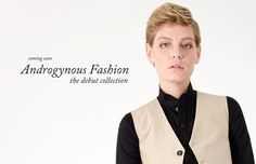 Androgynous Fashion debut collection.  tomboi eye candy