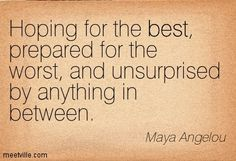 Hoping for the Best, Prepared for the worst, & Unsurprised by anything in between. ~Maya Angelou   *foster, Spay, Neuter & Adopt <3
