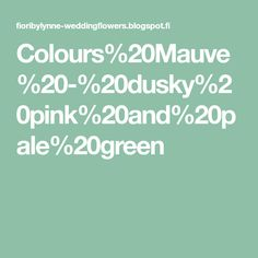 Colours%20Mauve%20-%20dusky%20pink%20and%20pale%20green