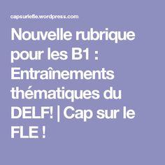 Nouvelle rubrique pour les B1 : Entraînements thématiques du DELF! | Cap sur le FLE !