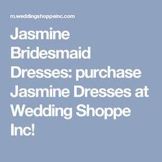 Jasmine Bridesmaid Dresses: purchase Jasmine Dresses at Wedding Shoppe Inc!