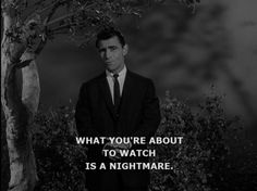 The Twilight Zone - Any film thriller or sci-fi storyline came from this show at some point. Written by Rod Serling (the man above) it is one of the absolute best shows ever to air on television. Even today it makes my skin prickle.