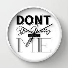 Don't you worry about me. Wall Clock by Whistle&Hum - $30.00  Lettering