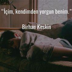 İçim, kendimden yorgun benim.   - Birhan Keskin  #sözler #anlamlısözler #güzelsözler #özlüsözler #alıntılar #alıntı