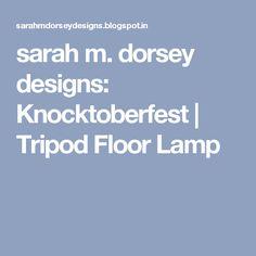 sarah m. dorsey designs: Knocktoberfest   Tripod Floor Lamp